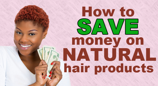 How to Save on Natural Hair Products