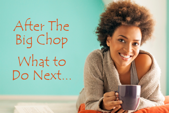 What to Do After You Big Chop