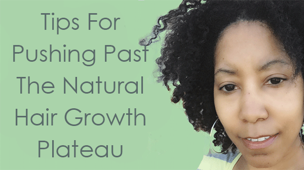 How to Push Past The Natural Hair Growth Plateau