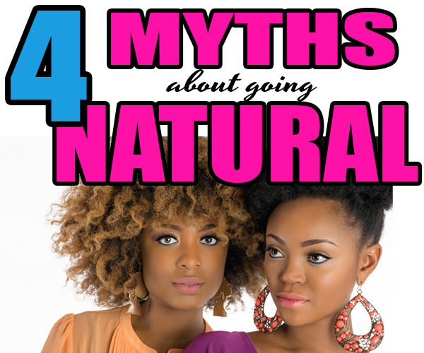 4 Unspoken Myths About Going Natural