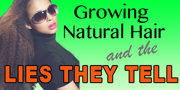 Natural Hair Growth And Lies They Tell!