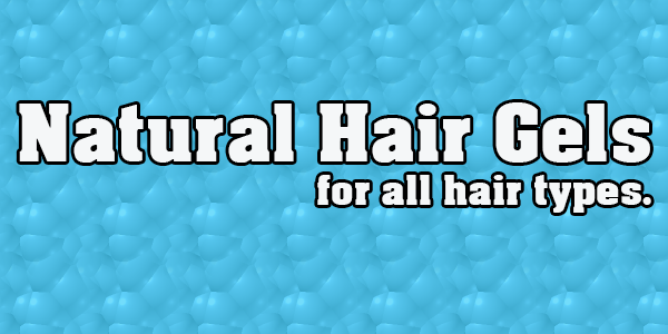 Awesome Natural Hair Gels