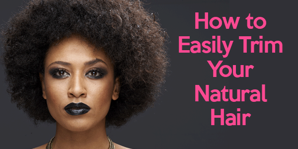 How to Easily Trim Your Natural Hair