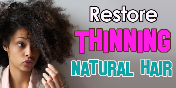 How to Restore Your Thinning Natural Hair