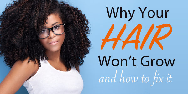 Why Your Natural Hair Won't Grow and How to Fix It!