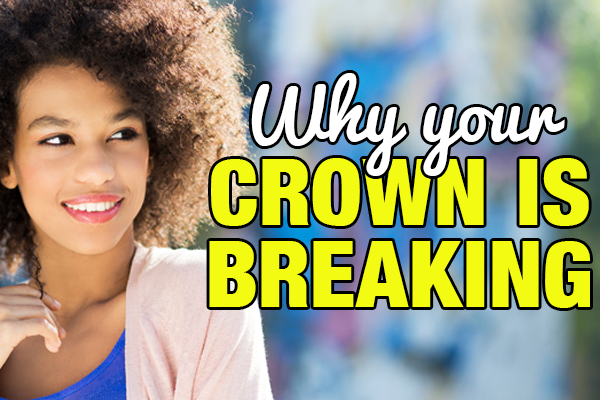 Why Your Crown Keeps Breaking